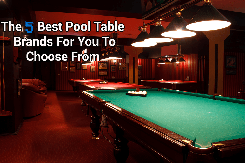 The 5 Best Pool Table Brands For You To Choose From in 2017 • CuesUp
